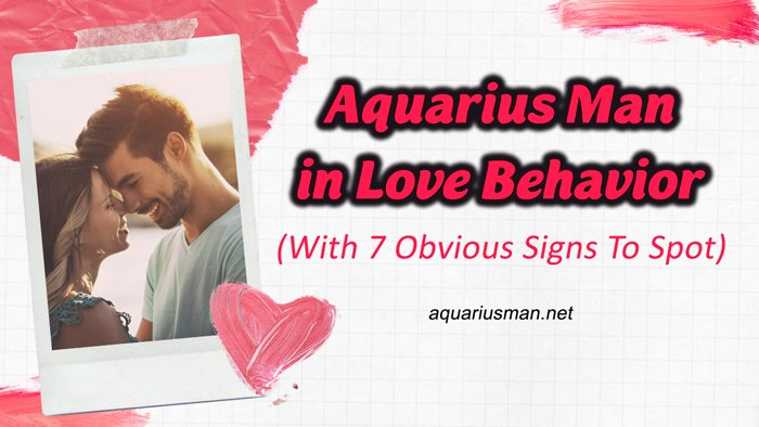aquarius man behaves completely different when in love