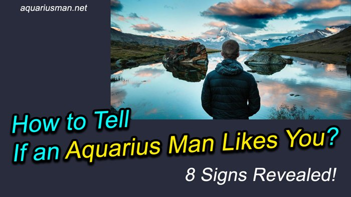 How To Tell If An Aquarius Man Likes You