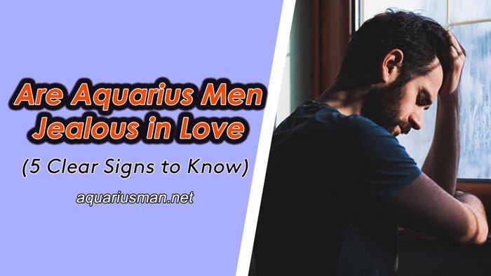 aquarius man jealous in love