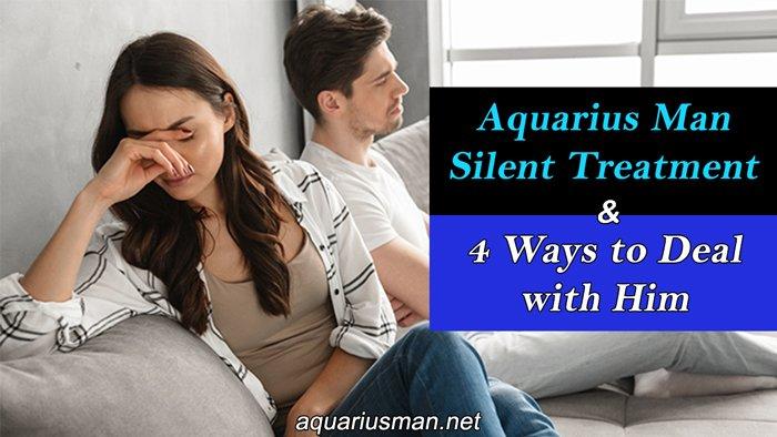 deal with aquarius man silent treatment
