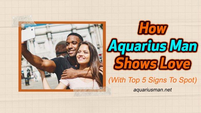 5 Obvious Signs Aquarius Man Expresses His Love
