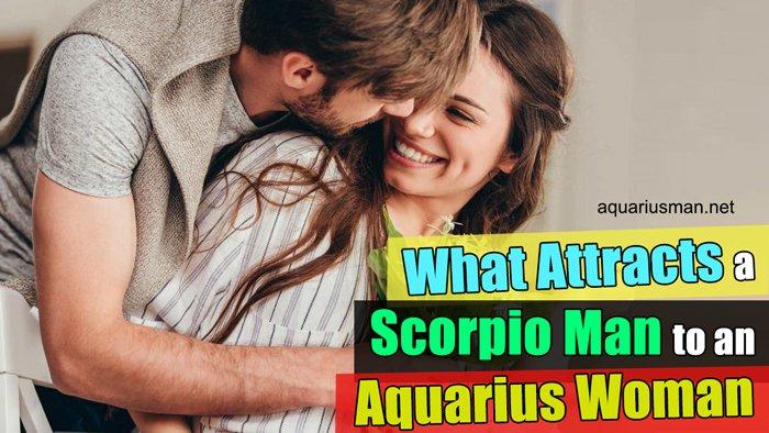 things attracting scorpio man to aquarius woman