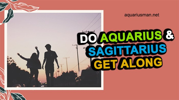 Do Aquarius and Sagittarius Get along (5 Things to Know)