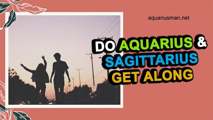 aquarius and sagittarius get along