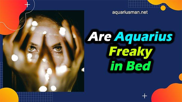 aquarius are freak in bed